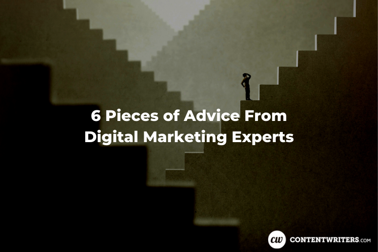 6 Pieces of Advice From Digital Marketing Experts