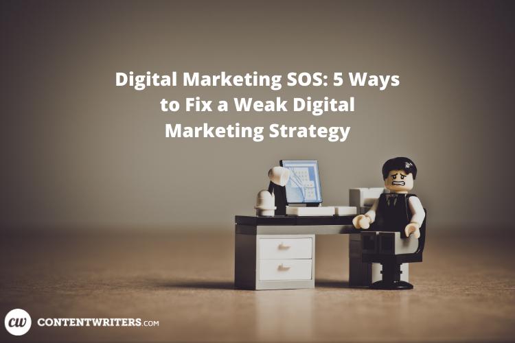 Digital Marketing SOS 5 Ways to Fix a Weak Digital Marketing Strategy 2
