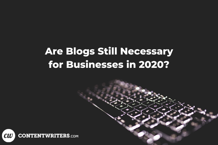 Are Blogs Still Necessary for Businesses in 2020 eading