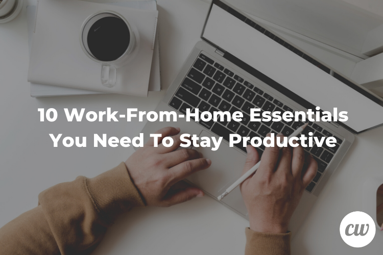 10 Work From Home Essentials You Need To Stay Productive