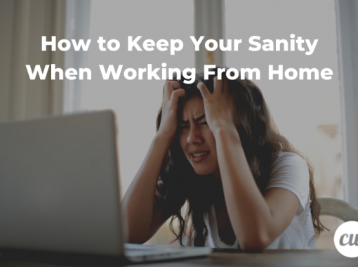 How to Keep Your Sanity When Working From Home