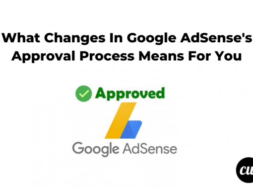 What Changes In Google AdSenses Approval Process Means For You