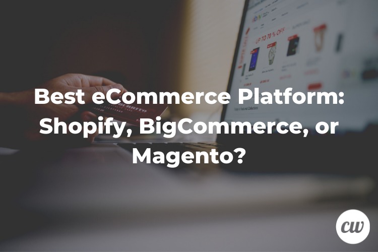 Best eCommerce Platform Shopify BigCommerce or Magento