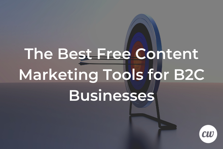 The Best Free Content Marketing Tools for B2C Businesses