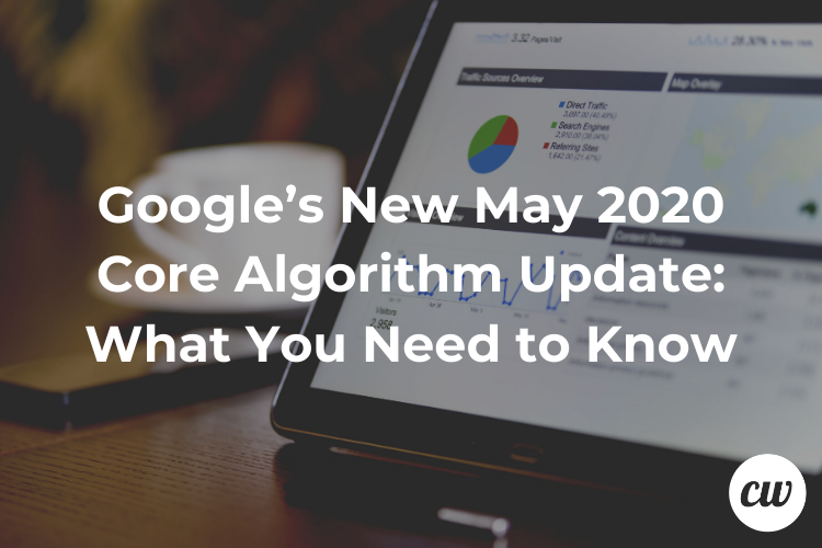 Google's New May 2020 Core Algorithm Update: What You Need to Know