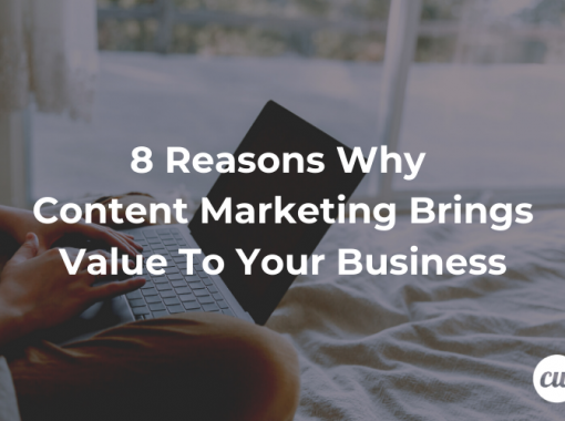8 Reasons Why Content Marketing Brings Value To Your Business
