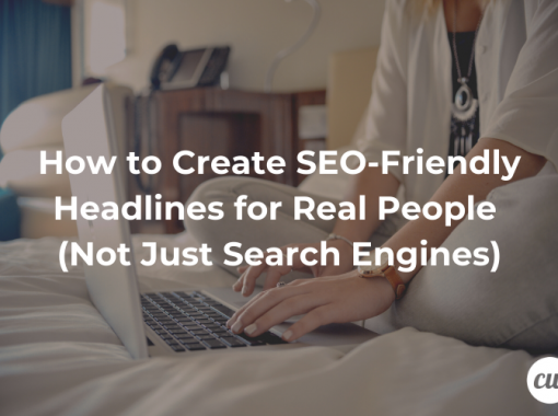 How to Create SEO Friendly Headlines for Real People Not Just Search Engines