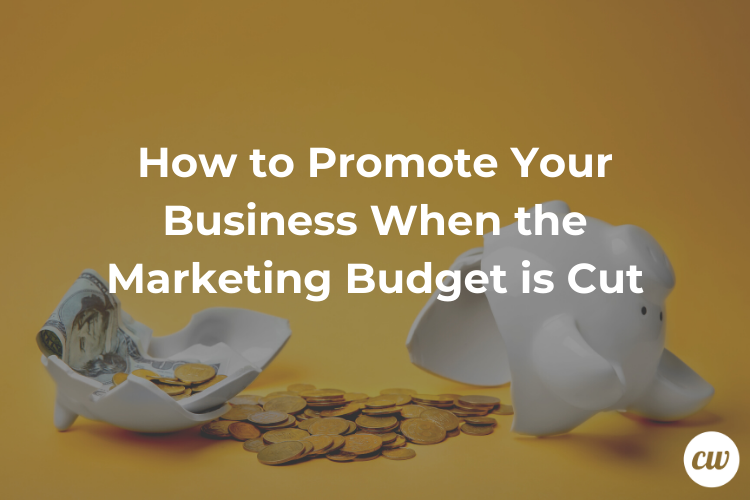 How to Promote Your Business When the Marketing Budget is Cut