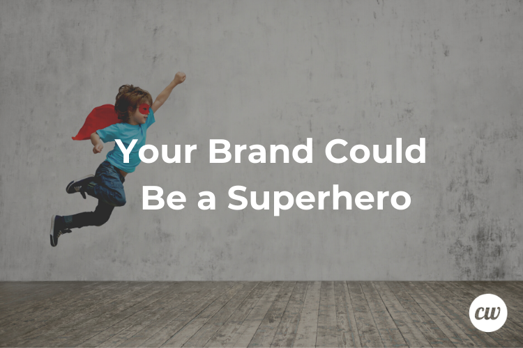 Your Brand Could Be a Superhero