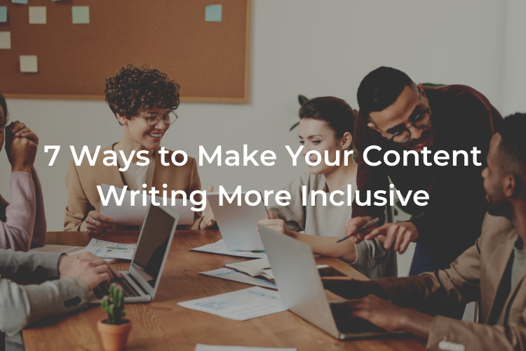 7 Ways to Make Your Content Writing More Inclusive