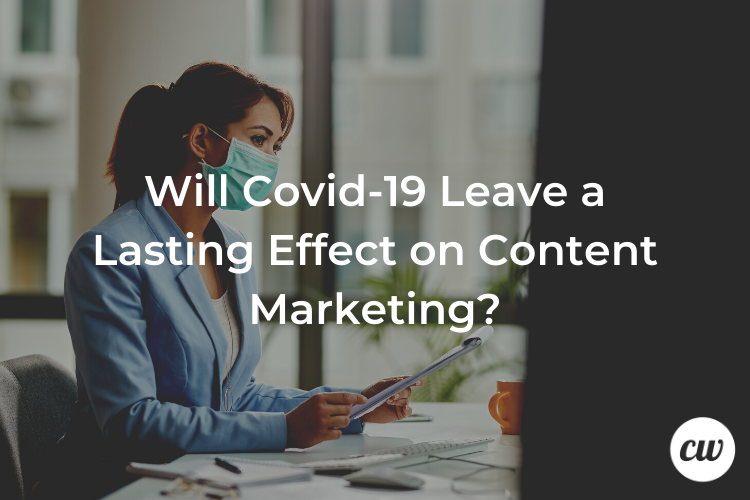 Will Covid 19 Leave a Lasting Effect on Content Marketing