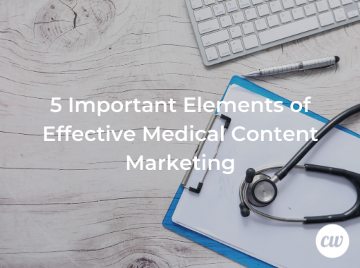 5 Important Elements of Effective Medical Content Marketing