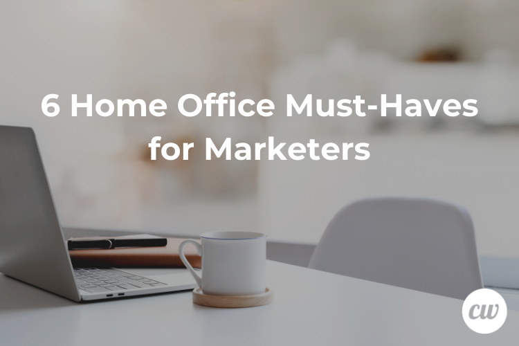 6 Home Office Must Haves for Marketers