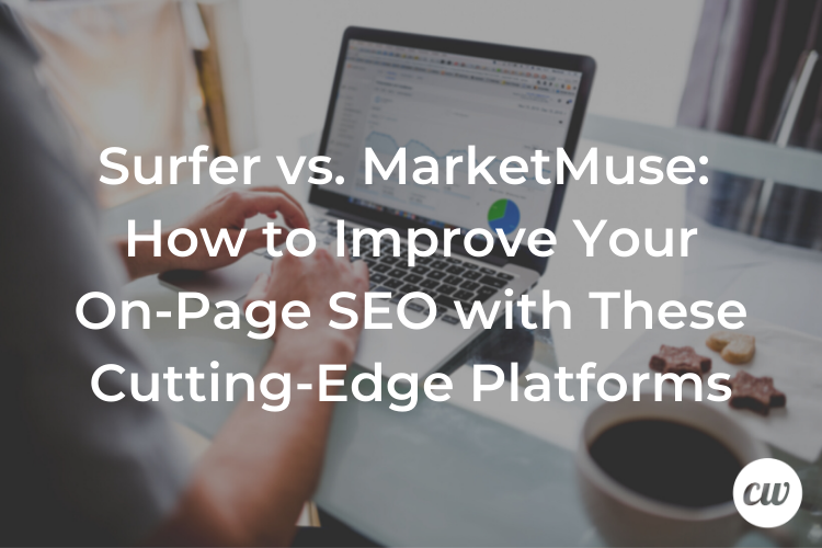 Surfer vs. MarketMuse How to Improve Your On Page SEO with These Cutting Edge Platforms