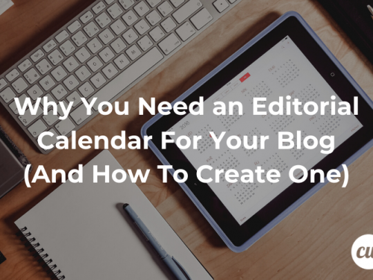 Why You Need an Editorial Calendar For Your Blog And How To Create One
