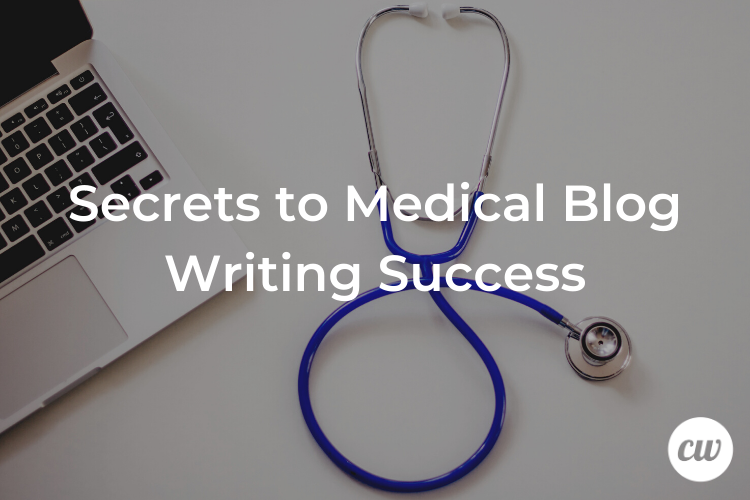 Secrets to Medical Blog Writing Success