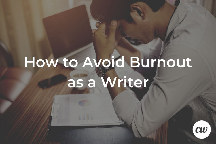 How to Avoid Burnout as a Writer