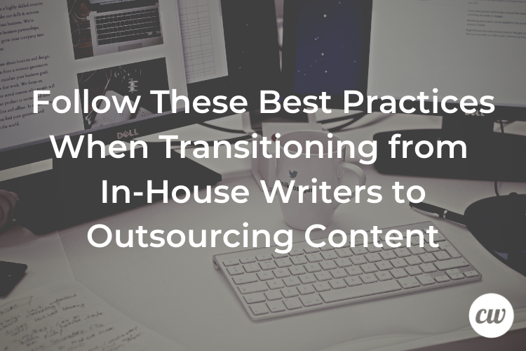 Follow These Best Practices When Transitioning from In House Writers to Outsourcing Content