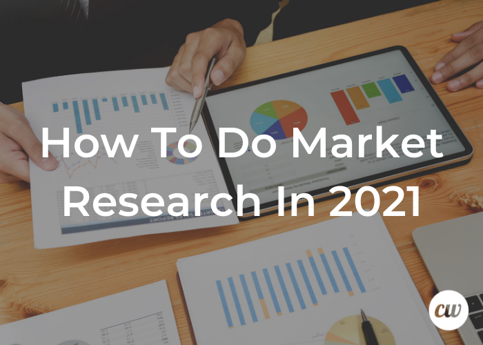 How To Do Market Research In 2021