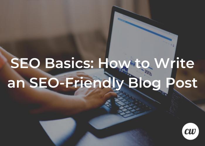 SEO Basics How to Write an SEO Friendly Blog Post