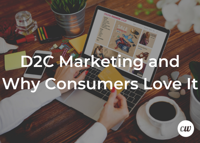 D2C Marketing and Why Consumers Love It