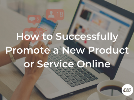 How to Successfully Promote a New Product or Service Online