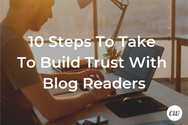 10 Steps To Take To Build Trust With Blog Readers