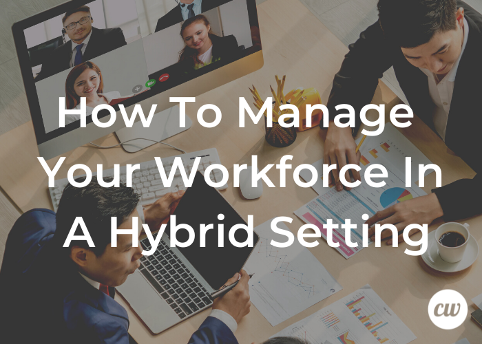 How To Manage Your Workforce in A Hybrid Setting 1