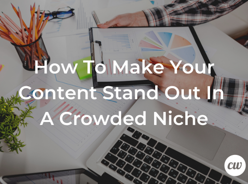 How to Make Your Content Stand Out In A Crowded Niche