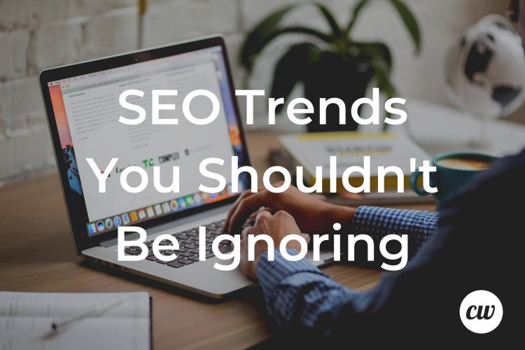 SEO Trends You Shouldnt Be Ignoring