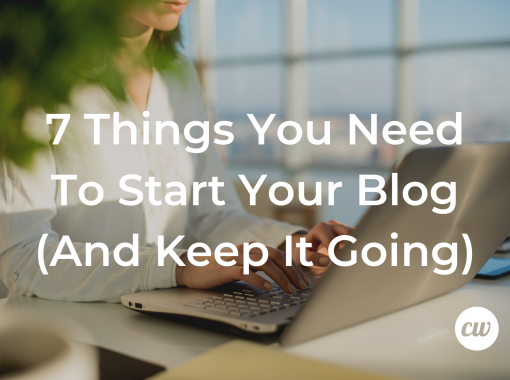 7 Things You Need To Start Your Blog And Keep It Going