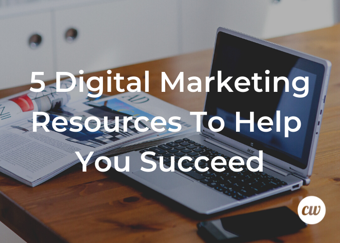 5 Digital Marketing Resources To Help You Succeed