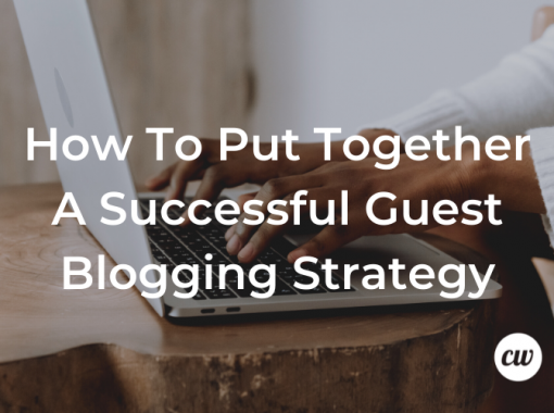 How to Put Together a Successful Guest Blogging Strategy